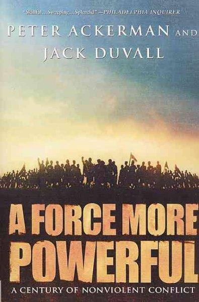 A Force More Powerful: A Century of Non-violent Conflict (Paperback)