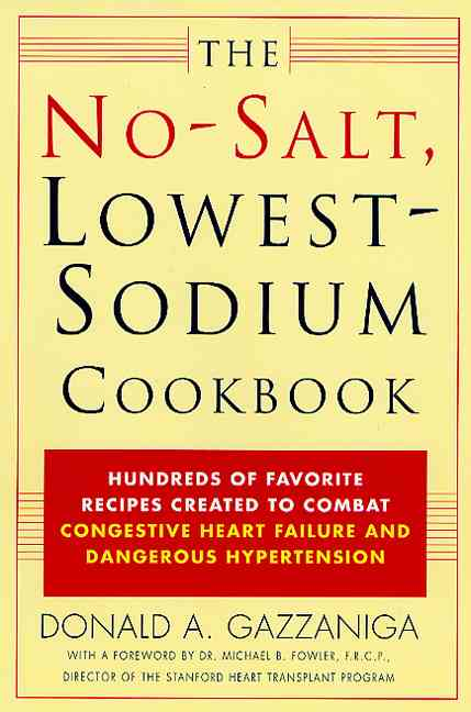 The No Salt, Lowest Sodium Cookbook: Hundreds of Favorite Recipes Created to Combat Congestive Heart Failure and ... (Paperback)