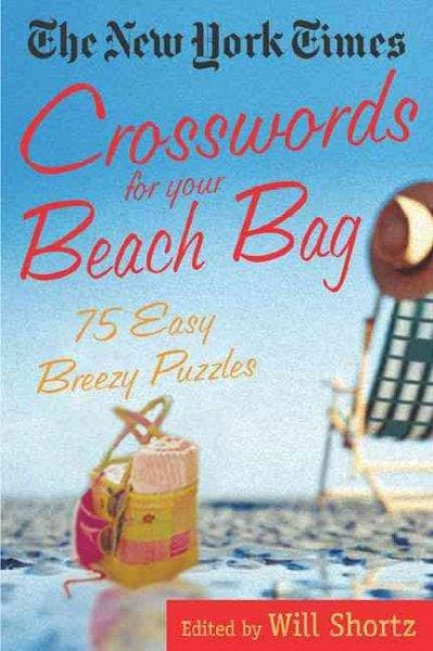 The New York Times Crosswords for Your Beach Bag: 75 Easy, Breezy Puzzles (Paperback)