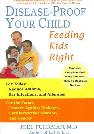 Disease-proof Your Child: Feeding Kids Right (Paperback)