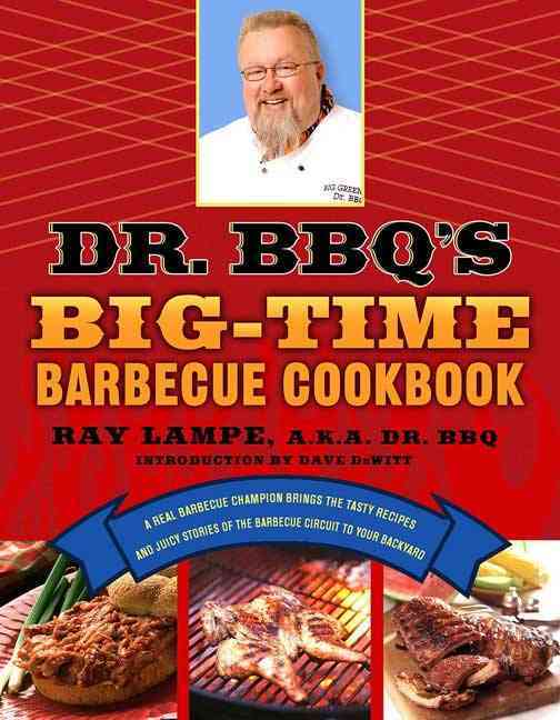 Dr. Bbq's Big-time Barbecue Cookbook: A Real Barbecue Champion Brings The Tasty Recipes and Juicy Stories of the ... (Paperback)
