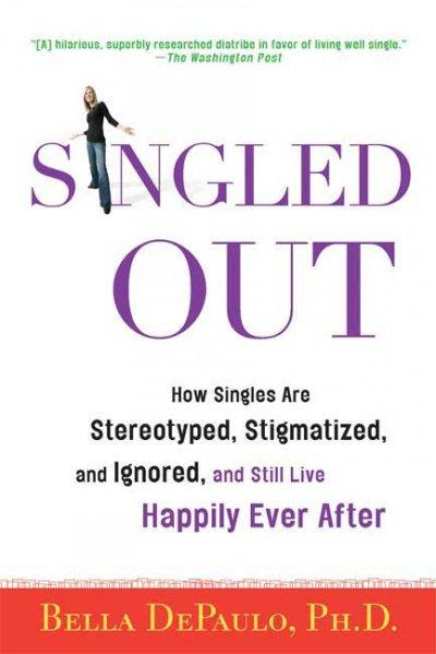 Singled Out: How Singles Are Stereotyped, Stigmatized, and Ignored, and Still Live Happily Ever After (Paperback)