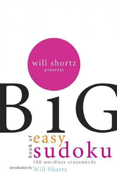 Will Shortz Presents the Big Book of Easy Sudoku: 300 Worldess Crossword Puzzles (Paperback)