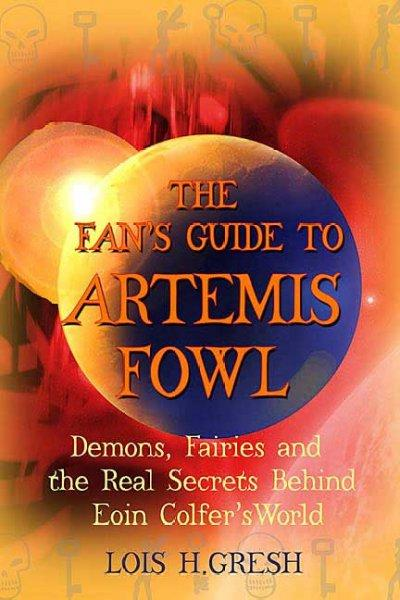 The Fan's Guide to Artemis Fowl: Demons, Faeries, and the Real Secrets Behind Eoin Colfer's World (Paperback)