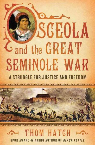 Osceola and the Great Seminole War: A Struggle for Justice and Freedom (Hardcover)
