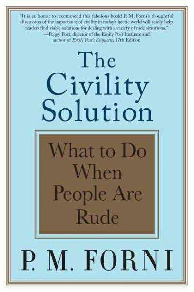 The Civility Solution: What to Do When People Are Rude (Paperback)