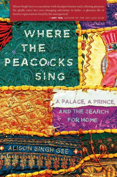 Where the Peacocks Sing: A Palace, a Prince, and the Search for Home (Hardcover)