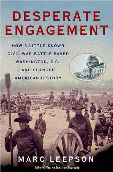 Desperate Engagement: How a Little-Known Civil War Battle Saved Washington, D.C., and Changed The Course of Ameri... (Paperback)