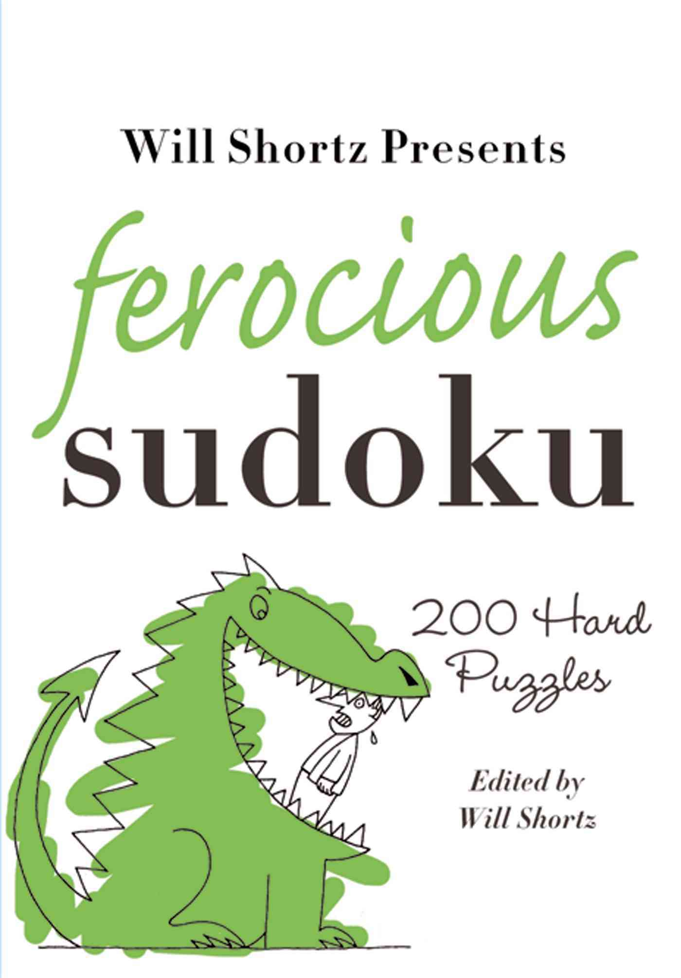 Will Shortz Presents Ferocious Sudoku: 200 Hard Puzzles (Paperback)