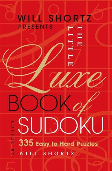 Will Shortz Presents the Little Luxe Book of Sudoku: 335 Easy to Hard Puzzles (Hardcover)