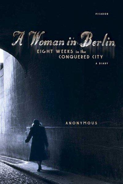 A Woman in Berlin: Eight Weeks in the Conquered City (Paperback)