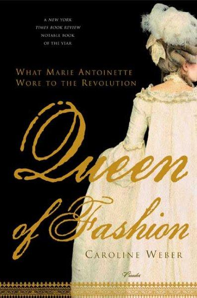 Queen of Fashion: What Marie Antoinette Wore to the Revolution (Paperback)