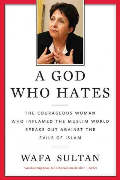 A God Who Hates: The Courageous Woman Who Inflamed the Muslim World Speaks Out Against the Evils of Islam (Paperback)