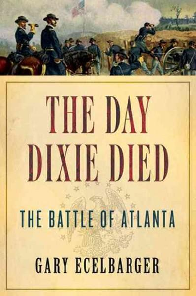 The Day Dixie Died: The Battle of Atlanta (Hardcover)