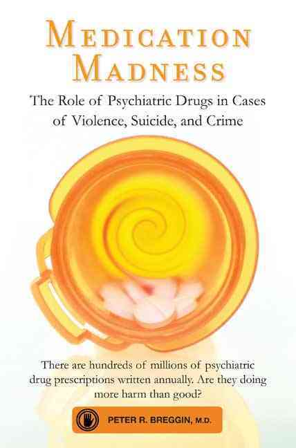 Medication Madness: The Role of Psychiatric Drugs in Cases of Violence, Suicide, and Crime (Paperback)
