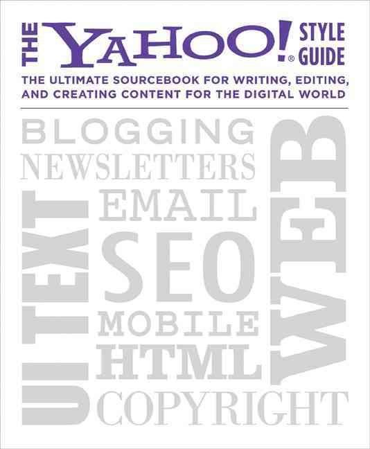 The Yahoo! Style Guide: the Ultimate Sourcebook for Writing, Editing, and Creating Content for the Digital World (Paperback) - Thumbnail 0