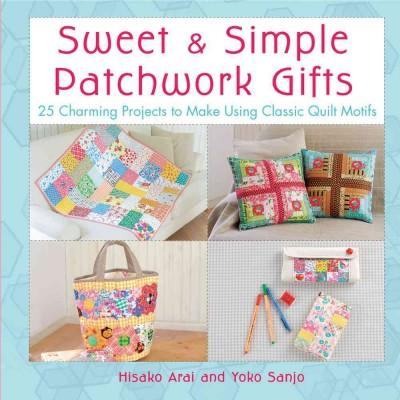 Sweet & Simple Patchwork Gifts: 25 Charming Projects to Make Using Classic Quilt Motifs (Paperback)