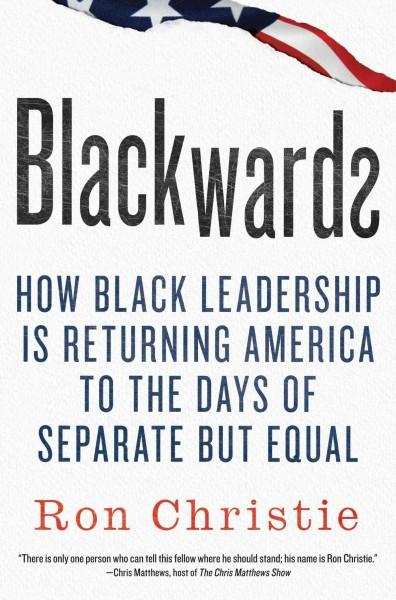 Blackwards: How Black Leadership Is Returning America to the Days of Separate but Equal (Hardcover)