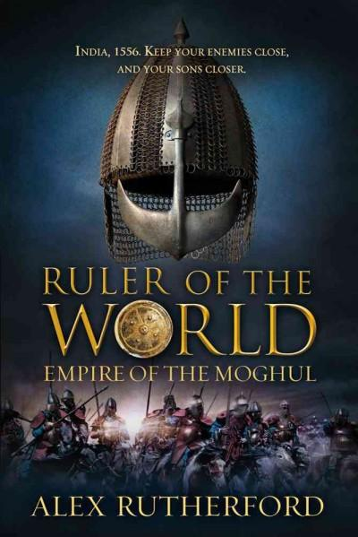 Ruler of the World: Empire of the Moghul (Hardcover)