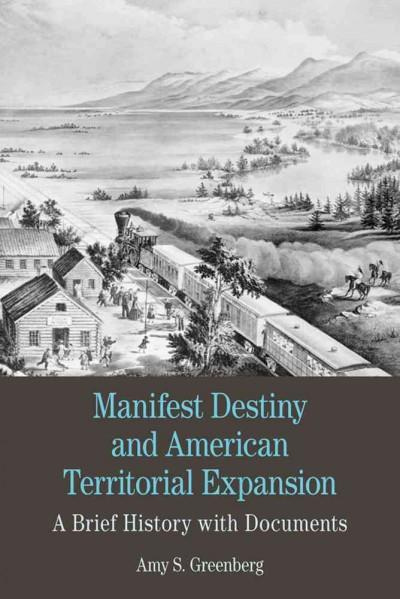 Manifest Destiny and American Territorial Expansion: A Brief History With Documents (Paperback)