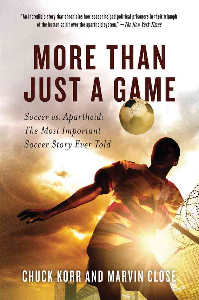 More Than Just a Game: Soccer vs. Apartheid: The Most Important Soccer Story Ever Told (Paperback)