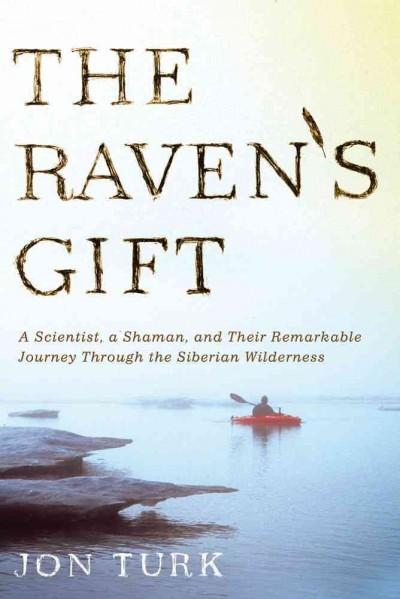 The Raven's Gift: A Scientist, a Shaman, and Their Remarkable Journey Through the Siberian Wilderness (Paperback)