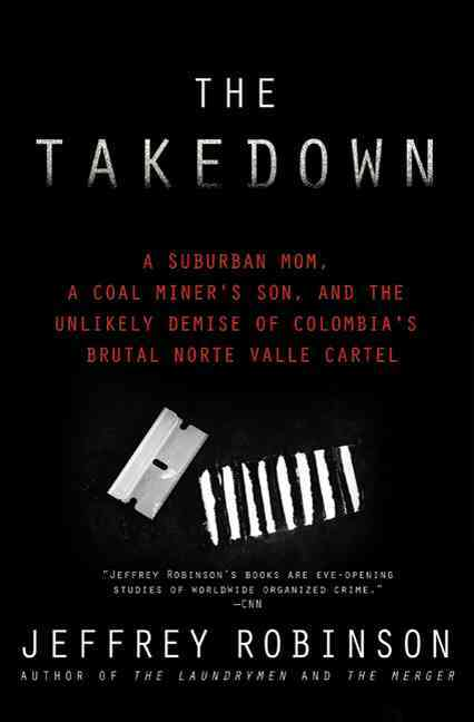 The Takedown:A Suburban Mom, a Coal Miner's Son, and the Unlikely Demise of Colombia's Brutal Norte Valle Cartel(Hardback)