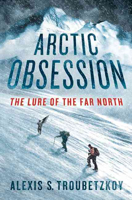 Arctic Obsession:The Lure of the Far North(Hardback)
