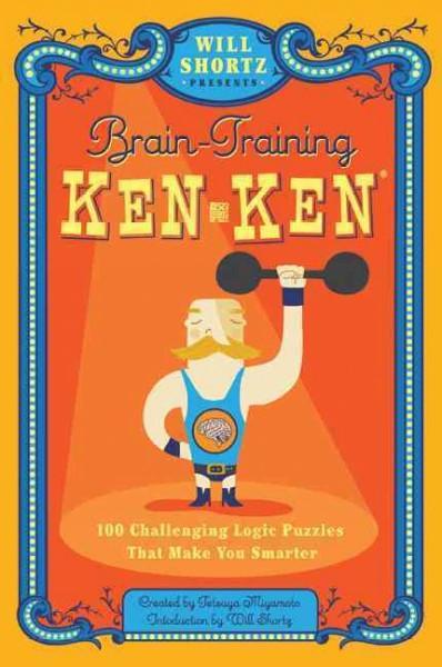 Will Shortz Presents Brain-Training Kenken: 100 Challenging Logic Puzzles That Make You Smarter (Paperback)