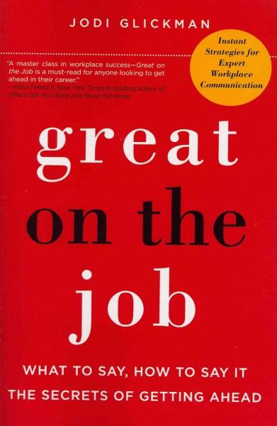 Great on the Job: What to Say, How to Say it: The Secrets to Getting Ahead (Paperback)
