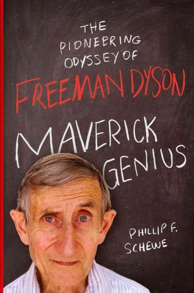 Maverick Genius: The Pioneering Odyssey of Freeman Dyson (Hardcover)