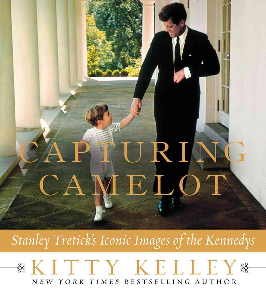 Capturing Camelot: Stanley Tretick's Iconic Images of the Kennedys (Hardcover)