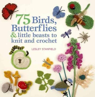 75 Birds, Butterflies & Little Beasts to Knit and Crochet (Paperback)