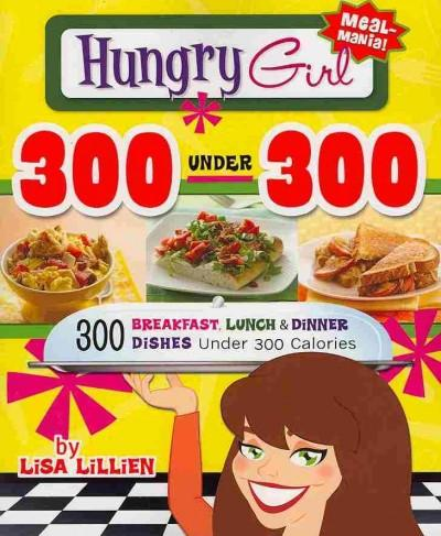 Hungry Girl 300 Under 300: 300 Breakfast, Lunch & Dinner Dishes Under 300 Calories (Paperback) - Thumbnail 0