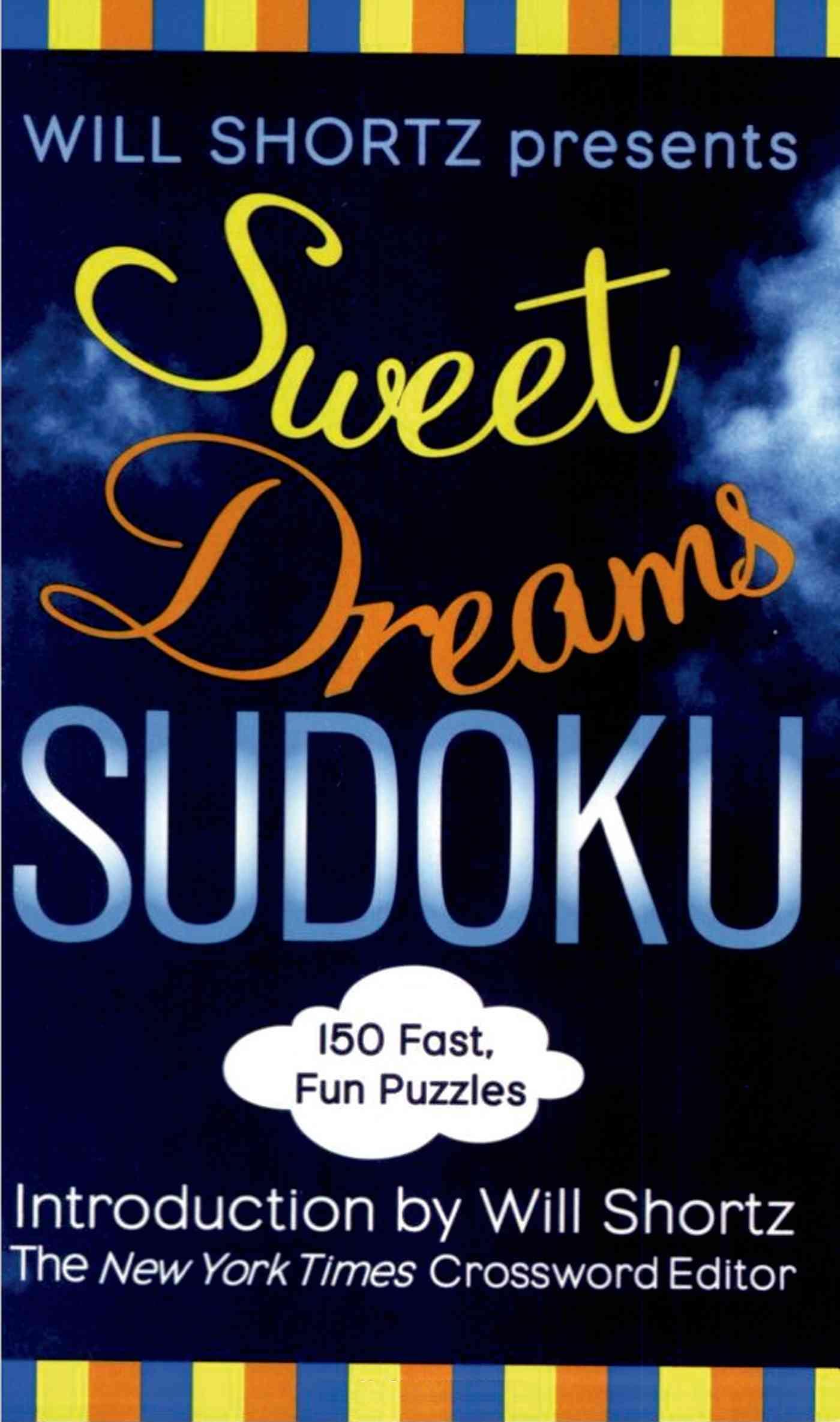 Will Shortz Presents Sweet Dreams Sudoku: 150 Fast, Fun Puzzles (Paperback)