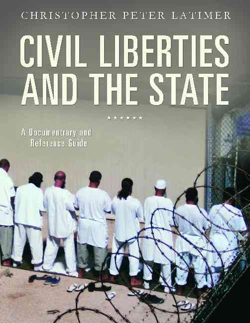 Civil Liberties and the State: A Documentary and Reference Guide (Hardcover)