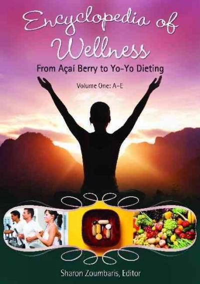 Encyclopedia of Wellness: From Acai Berry to Yo-Yo Dieting (Hardcover)