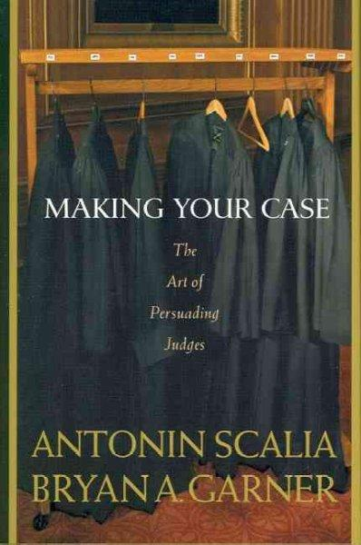 Making Your Case: The Art of Persuading Judges (Hardcover)