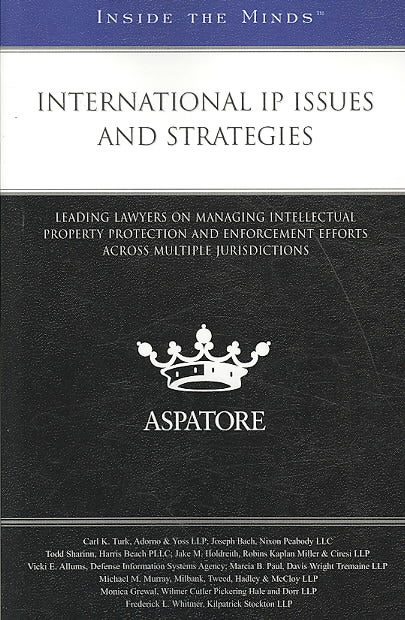 International IP Issues and Strategies: Leading Lawyers on Managing Intellectual Property Protection and Enforcem... (Paperback)