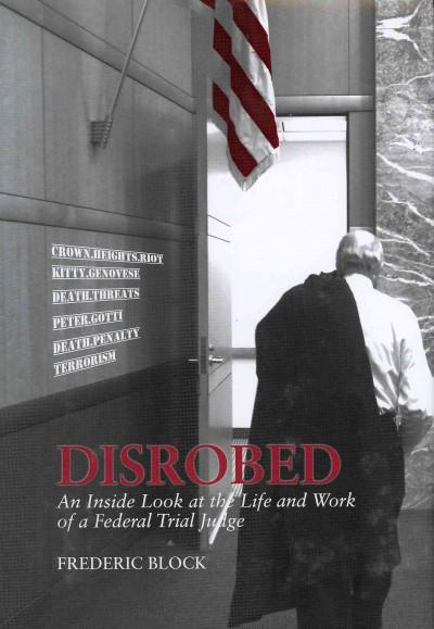 Disrobed: An Inside Look at the Life and Work of a Federal Trial Judge (Hardcover)
