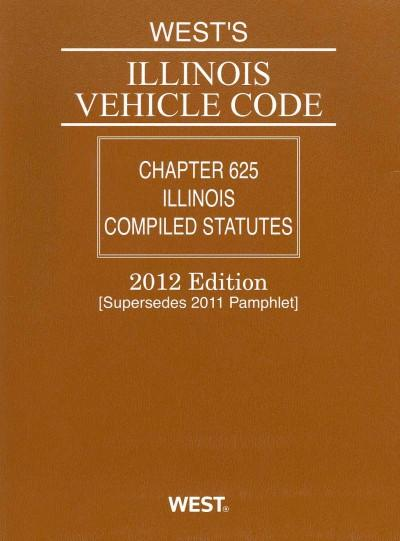 West's Illinois Vehicle Code 2012: Chapter 625 Illinois Compiled Statues: Using the Classicification and Numberin... (Paperback)