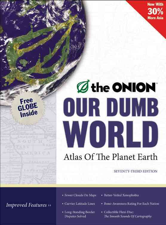 Our Dumb World: The Onion's Atlas of the Planet Earth (Hardcover)