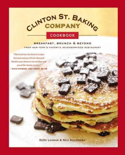 Clinton St. Baking Company Cookbook: Breakfast, Brunch & Beyond from New York's Favorite Neighborhood Restaurant (Hardcover)