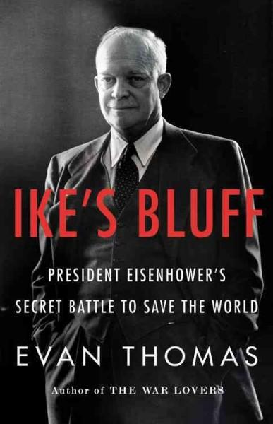 Ike's Bluff: President Eisenhower's Secret Battle to Save the World (Hardcover)