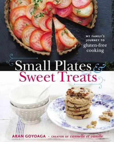 Small Plates & Sweet Treats: My Family's Journey to Gluten-Free Cooking (Hardcover)