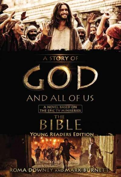 The Story of God and All of Us: A Novel Based on the Epic TV Miniseries The Bible. Young Readers Edition (Hardcover)