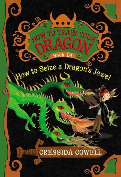 How to Train Your Dragon: How to Seize a Dragon's Jewel: The Heroic Misadventures of Hiccup the Viking (Hardcover)