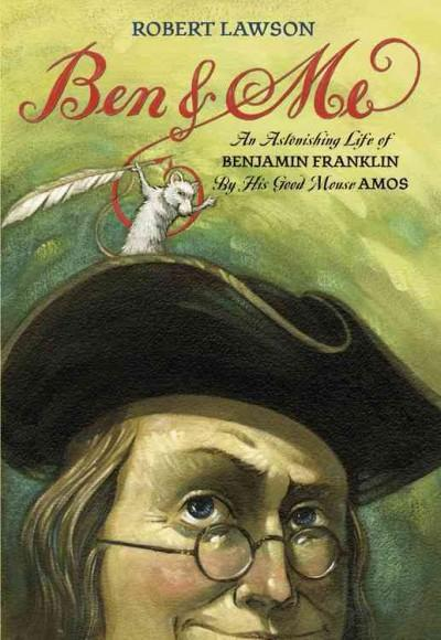 Ben and Me: A New and Astonishing Life of Benjamin Franklin As Written by His Good Mouse Amos (Paperback)