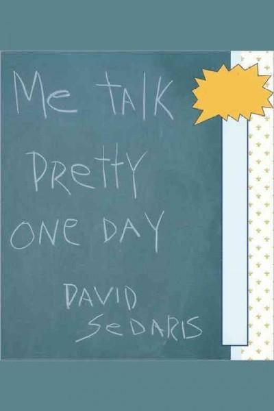 Me Talk Pretty One Day (Hardcover)