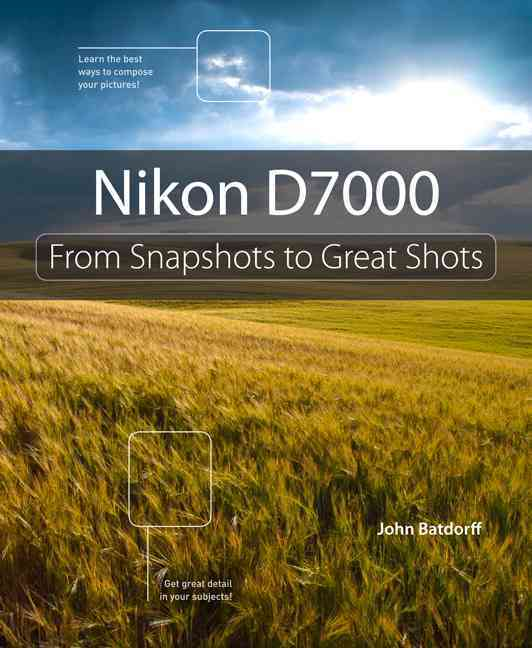 Nikon D7000: From Snapshots to Great Shots (Paperback)